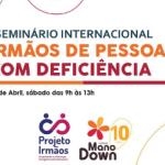 Seminário Internacional irmãos de pessoas com deficiência